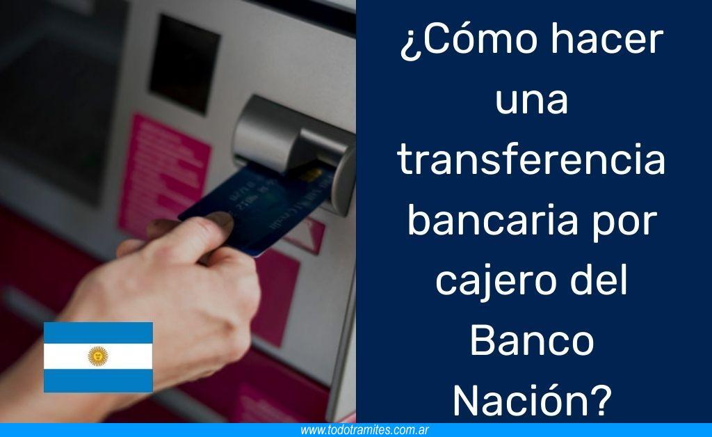 Cómo hacer una transferencia bancaria por cajero automático Banco Nación