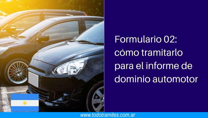 Formulario 02: cómo tramitarlo para el informe de dominio automotor