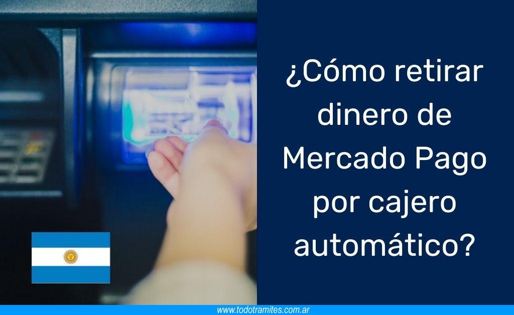 Cómo retirar dinero de Mercado Pago por cajero automático