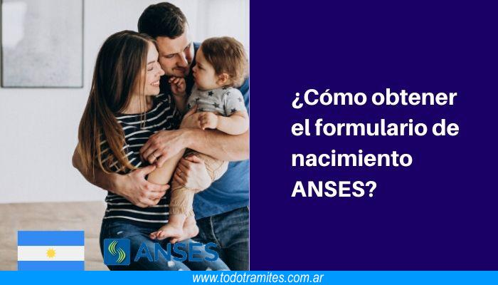 Cómo obtener el formulario de nacimiento ANSES