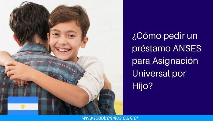 Cómo pedir un préstamo ANSES para Asignación Universal por Hijo