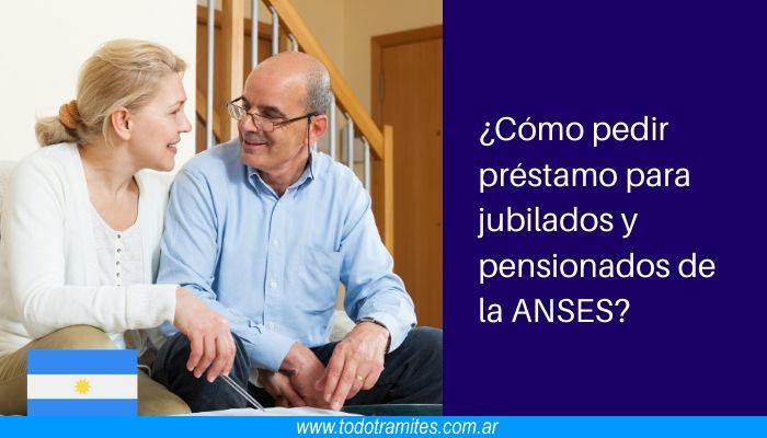 Cómo pedir préstamo para jubilados y pensionados de la ANSES
