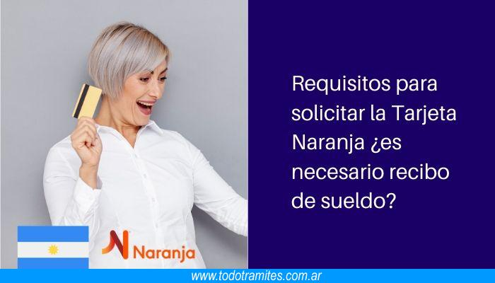 Requisitos para solicitar la Tarjeta Naranja es necesario recibo de sueldo