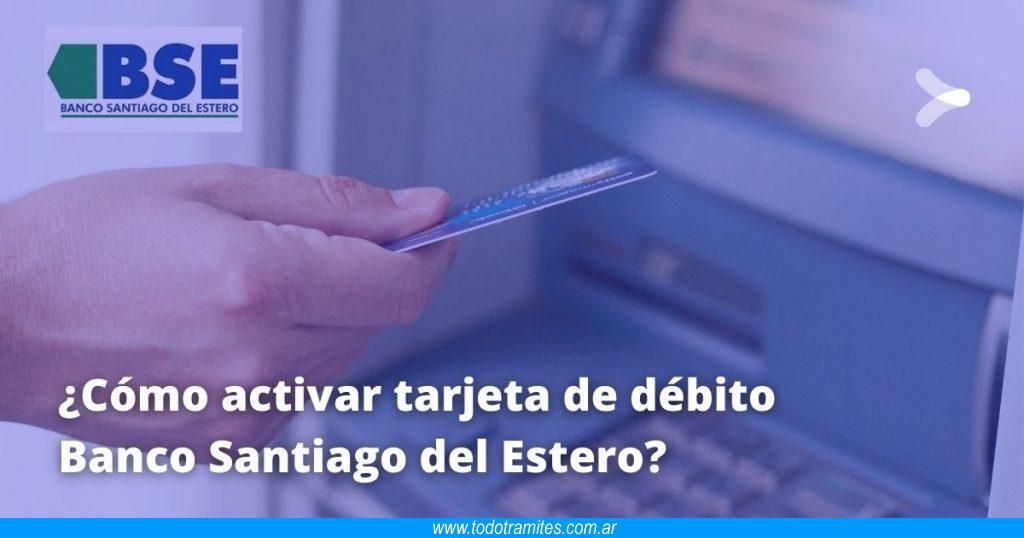 Cómo activar tarjeta de débito Banco Santiago del Estero