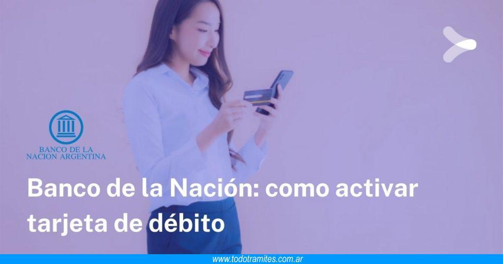 Cómo activar tarjeta de débito Banco Nación