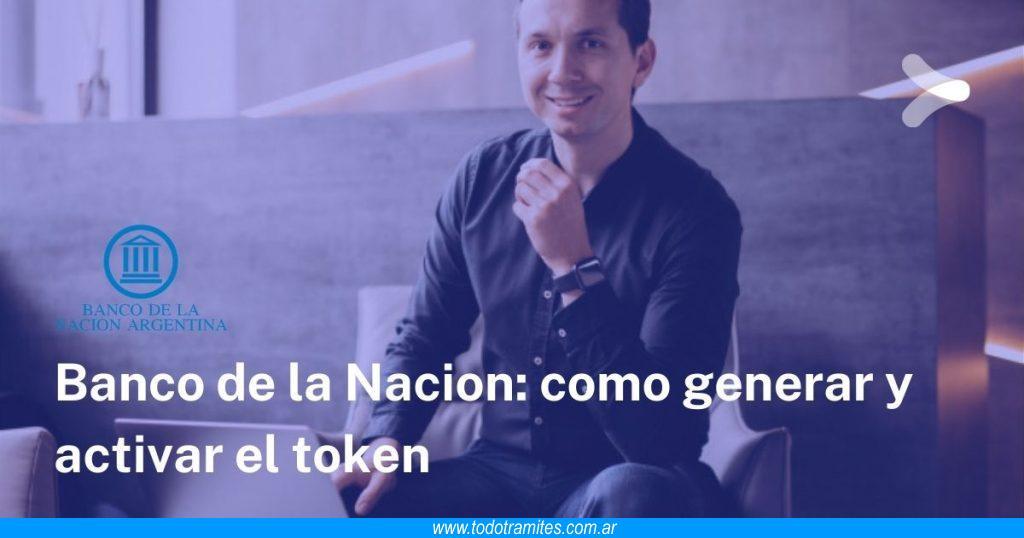Token Banco Nación -  como generarlo y activarlo