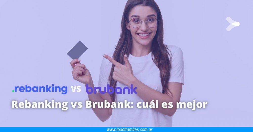 Rebanking vs Brubank -  cuál es mejor