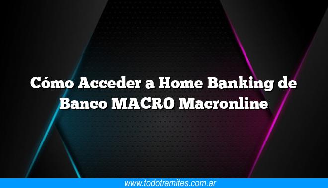 Cómo Acceder a Home Banking de Banco MACRO Macronline