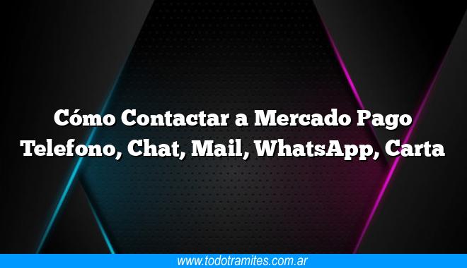 Cómo Contactar a Mercado Pago Telefono, Chat, Mail, WhatsApp, Carta