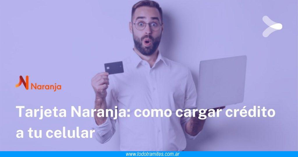 Cómo cargar crédito a tu celular con Tarjeta Naranja