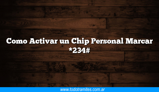 Como Activar un Chip Personal Marcar *234#