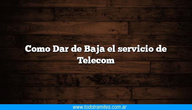 Como Dar de Baja el servicio de Telecom
