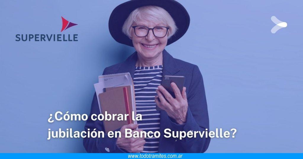 Cómo cobrar la jubilación en Banco Supervielle