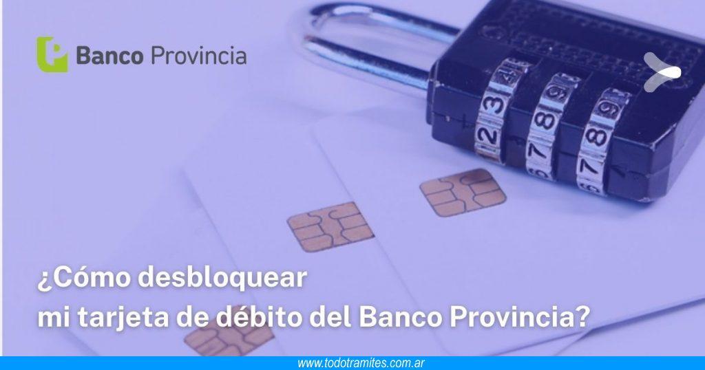 Cómo desbloquear mi tarjeta de débito del Banco Provincia