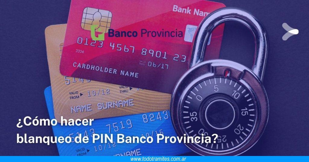 Cómo hacer blanqueo de PIN Banco Provincia