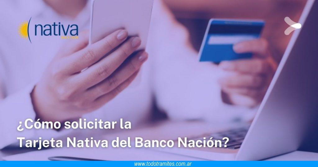 Cómo solicitar la Tarjeta Nativa del Banco Nación