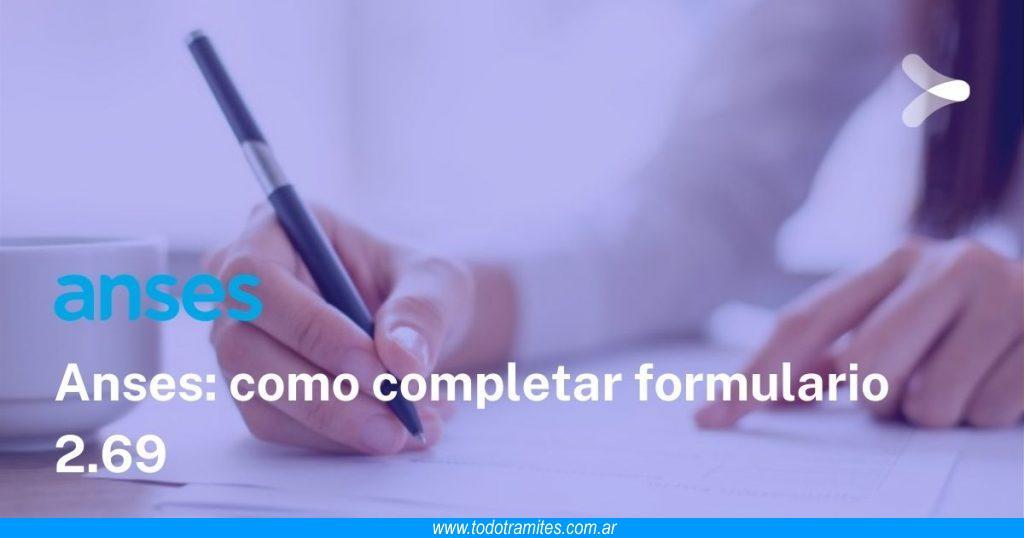 Cómo completar el formulario 2.69 de ANSES