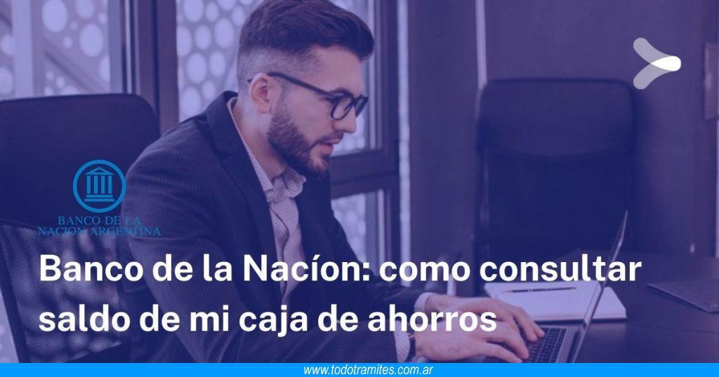 Cómo consultar saldo de mi caja de ahorros Banco Nación