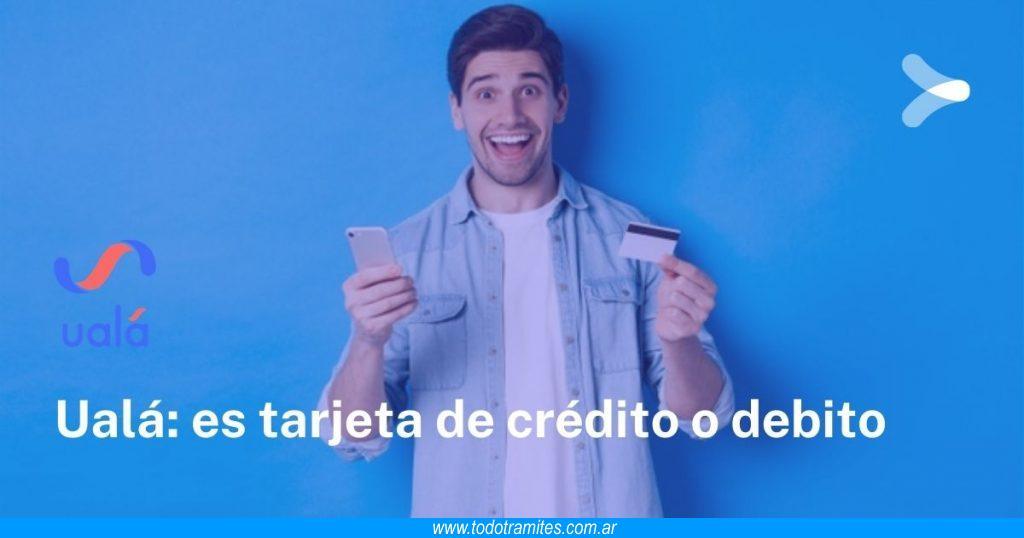 Ualá es tarjeta de crédito o débito