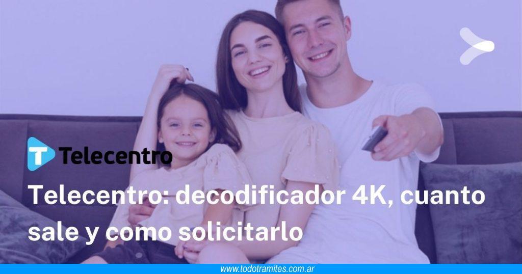 Decodificador Telecentro 4K -  cuánto sale y cómo solicitarlo