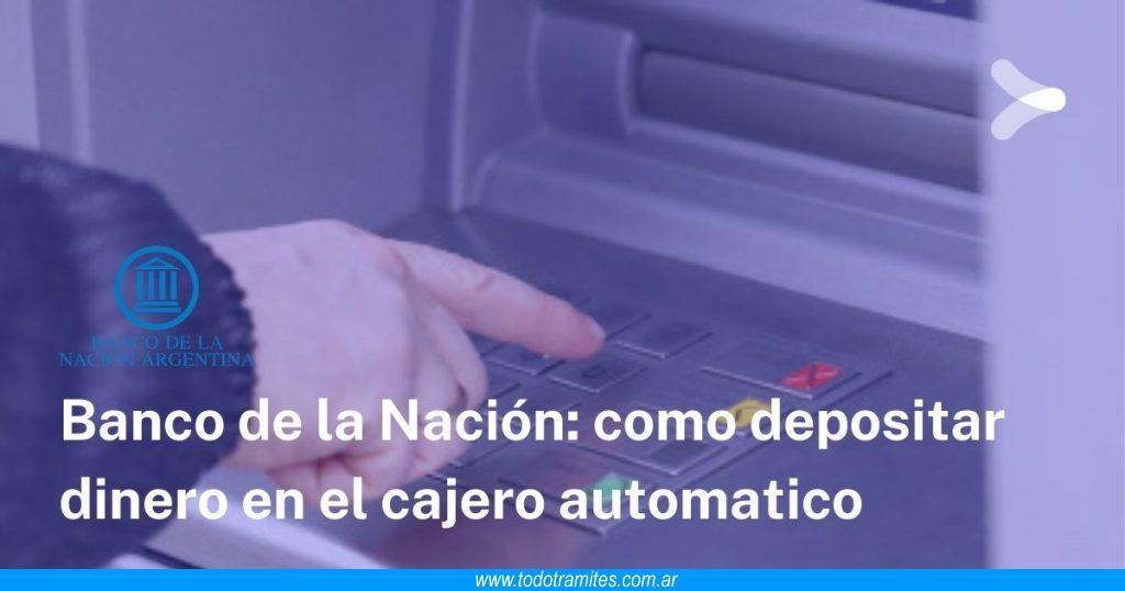 Cómo depositar dinero en cajero automático Banco Nación