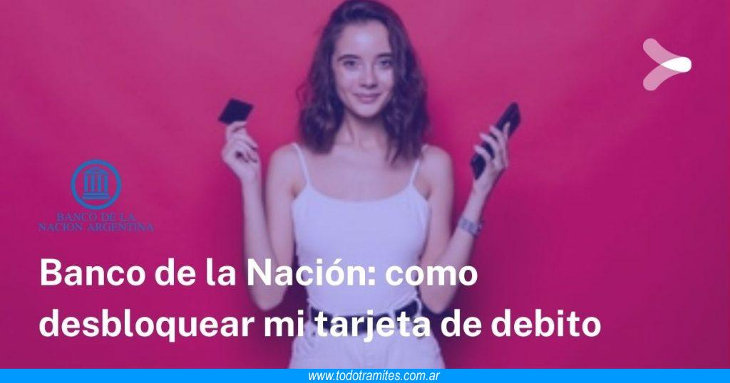 Cómo desbloquear mi tarjeta de débito Banco Nación