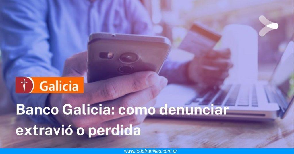 Denunciar extravío de Tarjeta Galicia