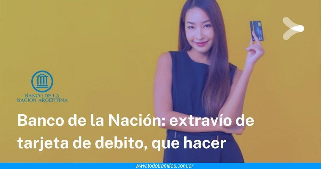 Extravío de tarjeta de débito Banco Nación -  donde denunciar