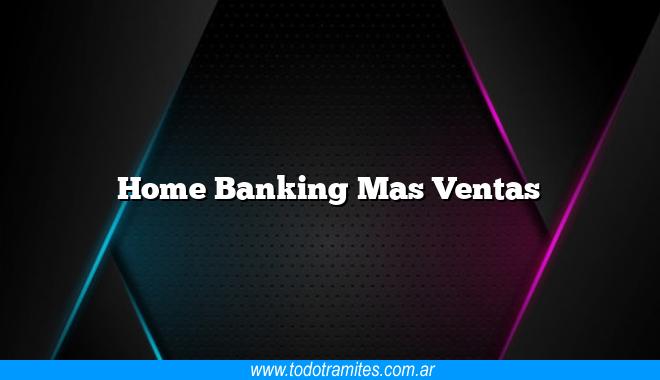 Home Banking Mas Ventas