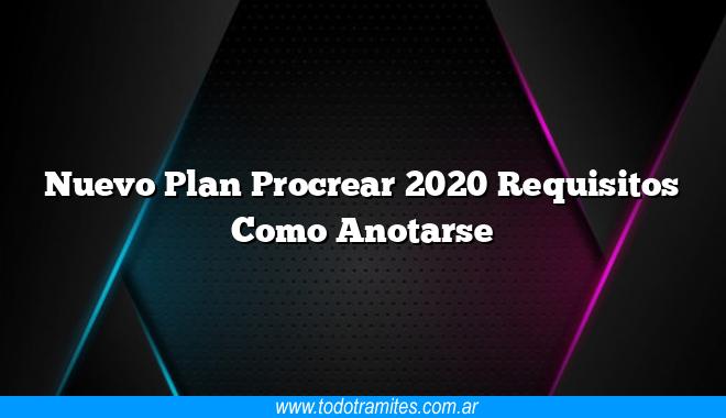 Nuevo Plan Procrear 2020 Requisitos Como Anotarse