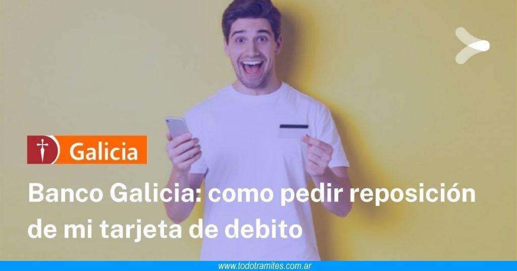 Cómo pedir reposición de mi tarjeta de débito Galicia