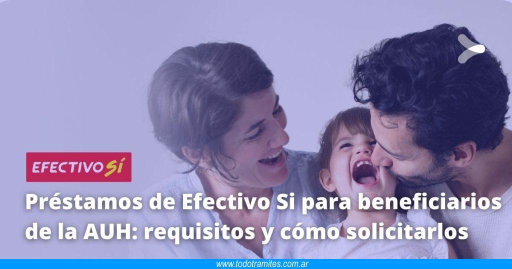 Préstamos de Efectivo Si para beneficiarios de asignación universal por hijo -  requisitos y cómo solicitarlos