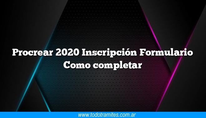 Procrear 2020 Inscripción Formulario Como completar