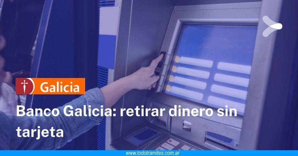 Retirar dinero sin tarjeta de débito Galicia