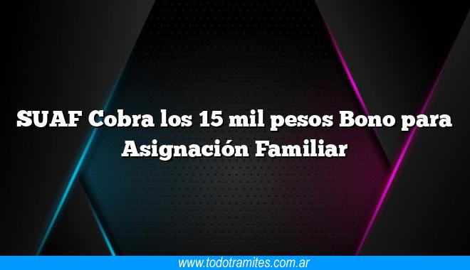 SUAF Cobra los 15 mil pesos Bono para Asignación Familiar