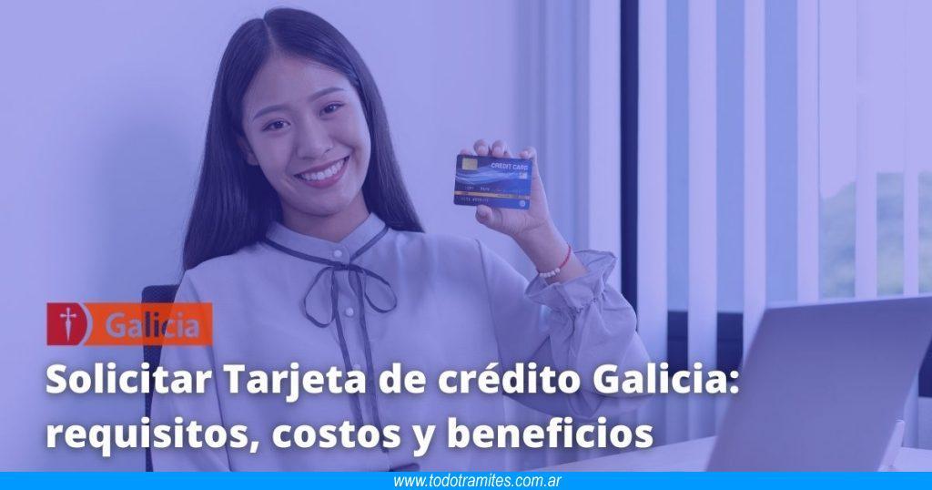 Solicitar Tarjeta de crédito Galicia -  requisitos, costos y beneficios