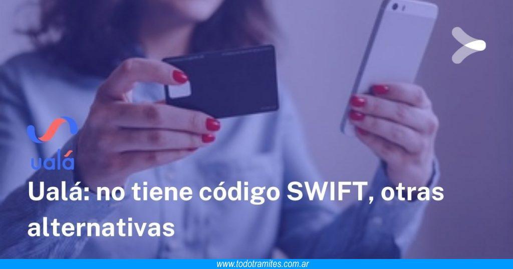 Ualá no tiene código SWIFT -  alternativas