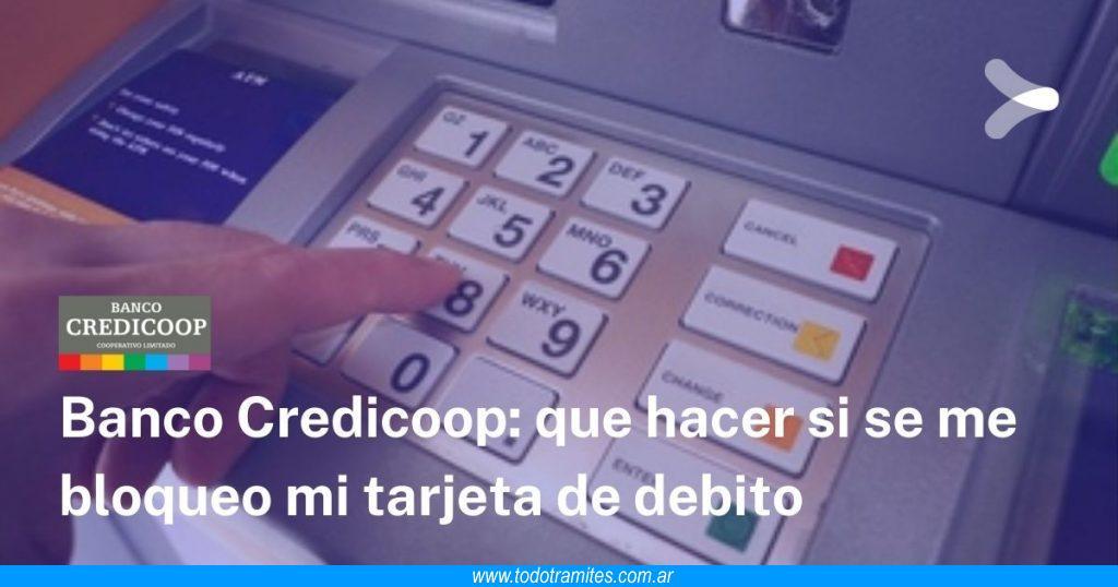 Se me bloqueó mi tarjeta de débito Credicoop -  qué hacer