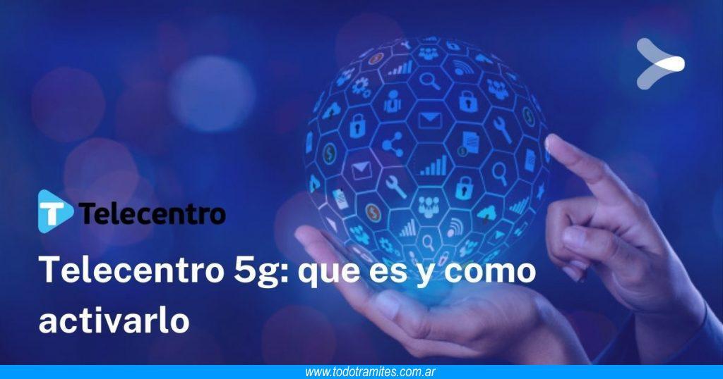 Telecentro 5G -  qué es y cómo activarlo