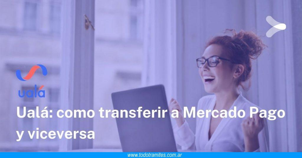 Cómo transferir dinero de Mercado Pago a Ualá y de Ualá a Mercado Pago