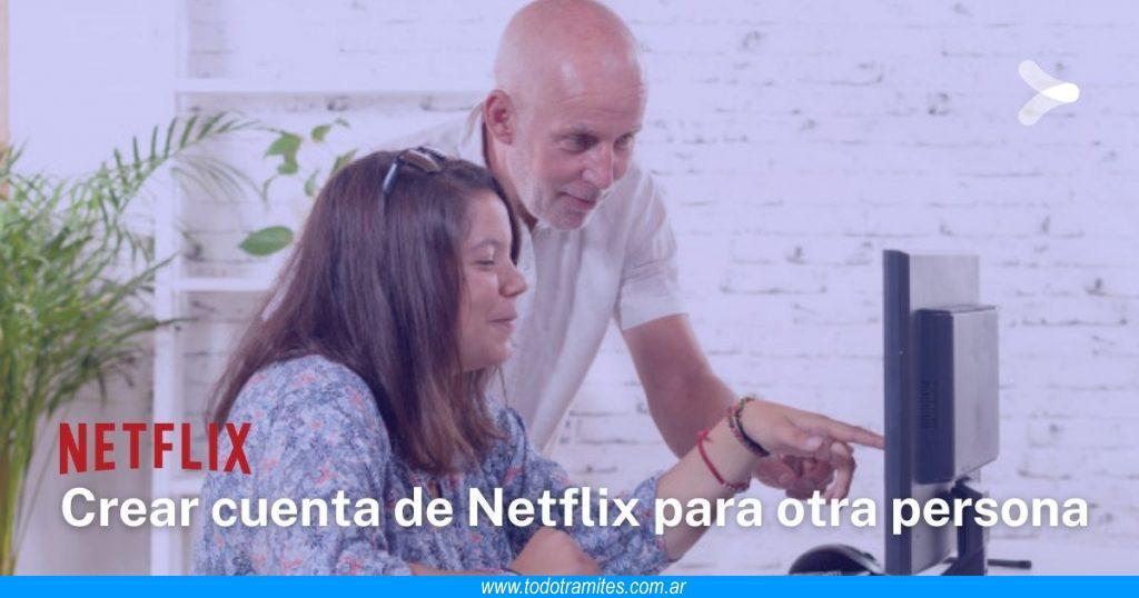 Cómo crear cuenta de Netflix para otra persona