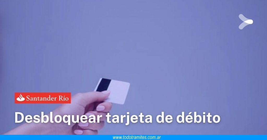 Cómo desbloquear mi tarjeta de débito Santander Río