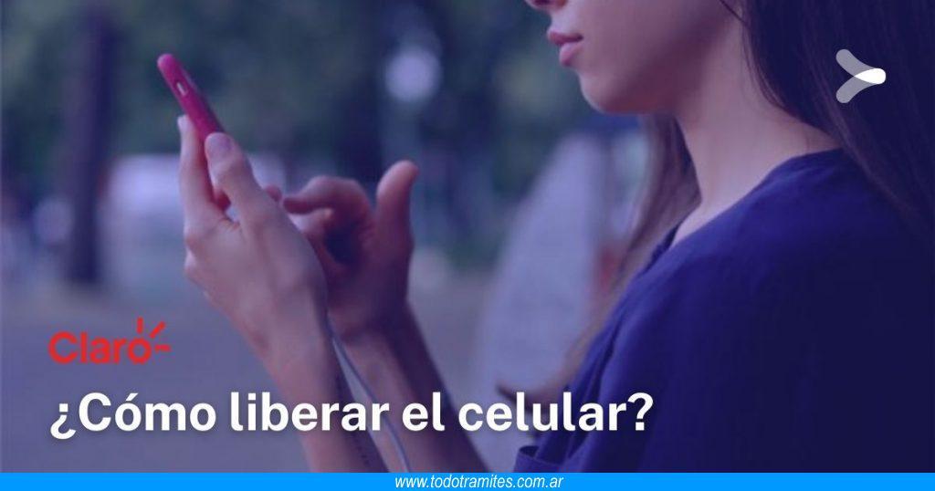 Cómo liberar un celular Claro en Argentina