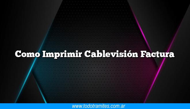 Como Imprimir Cablevisión Factura