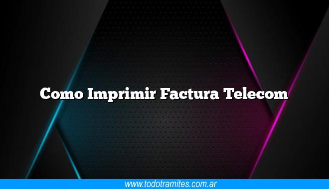 Como Imprimir Factura Telecom