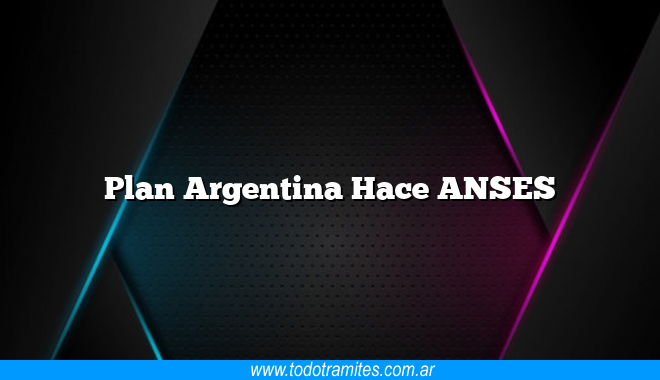 Plan Argentina Hace ANSES